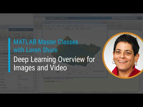 Deep Learning Overview for Images and Video | Master Class with Loren Shure