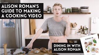 Alison Roman's Guide To Making A Cooking Video - A Dining In Cookbook Video