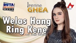 Irenne Ghea - Welas Hang Ring Kene (OFFICIAL)