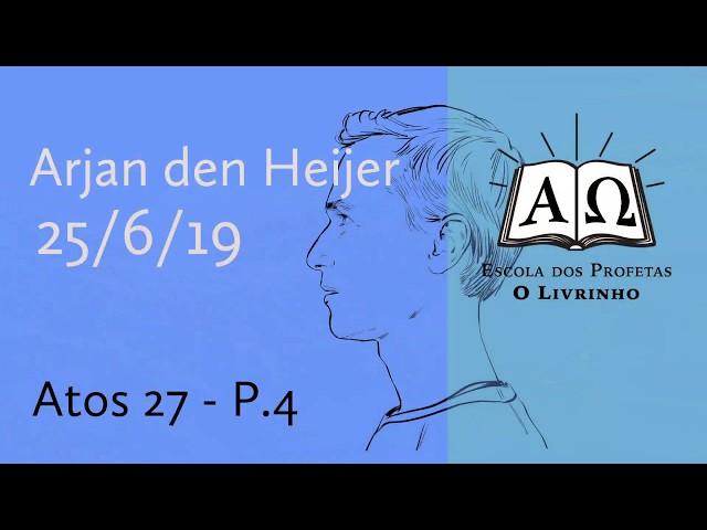Atos 27 p.4 | Arjan den Heijer (19/06/19)