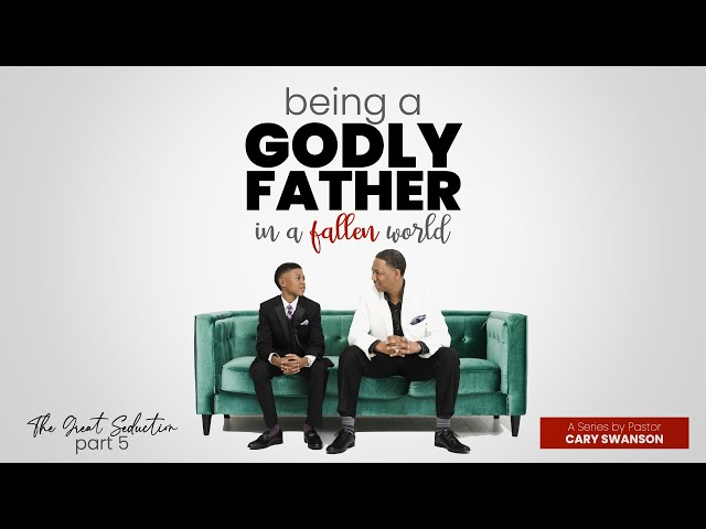Being a godly father in a fallen world (The Great Seduction 5) Cary Swanson - Jun 20, 2021