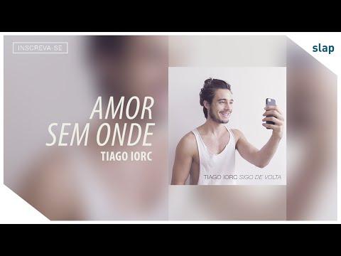 TIAGO IORC - Amor Sem Onde