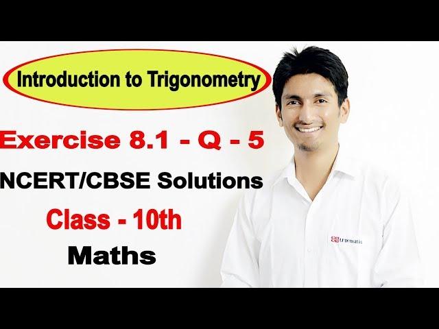 Introduction to Trigonometry Class 10 Maths | Chapter 8 Ex 8.1 Q 5 | NCERT Solutions Class 10 maths