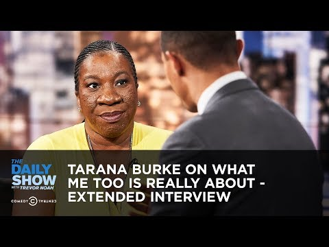 Tarana Burke on What Me Too Is Really About – Extended Interview | The Daily Show