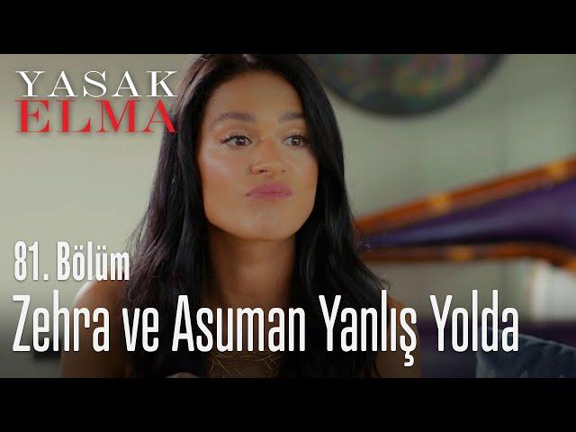 Zehra ve Asuman yanlış yolda - Yasak Elma 81. Bölüm
