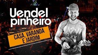 Uendel Pinheiro│Casa, Varanda e Jardim ▪ [Vídeo Oficial]