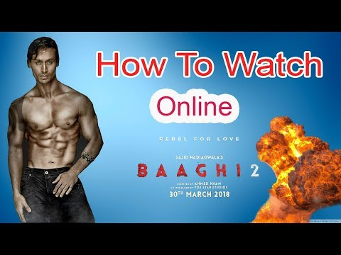 How To Watch Online Baaghi 2 Tiger Shroff Movie 2018