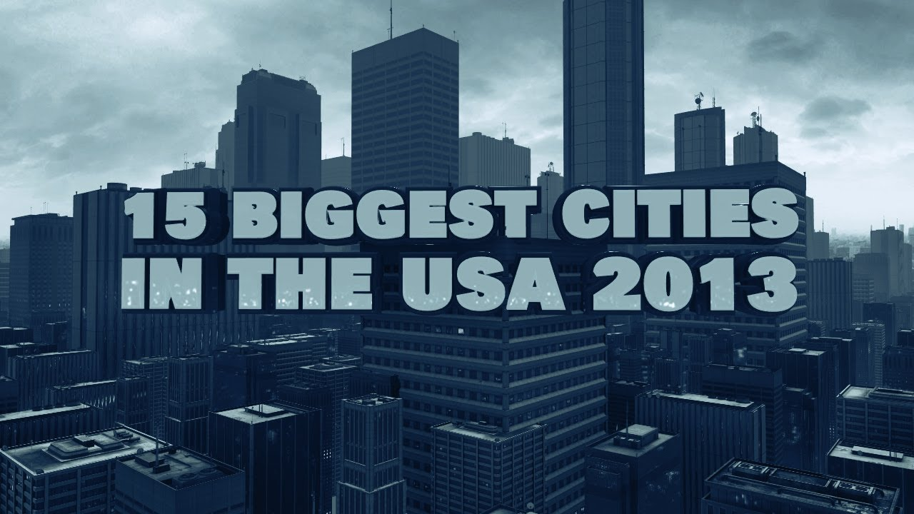 Top 15 biggest cities in the usa 2013 youtube for Top 5 best cities in usa