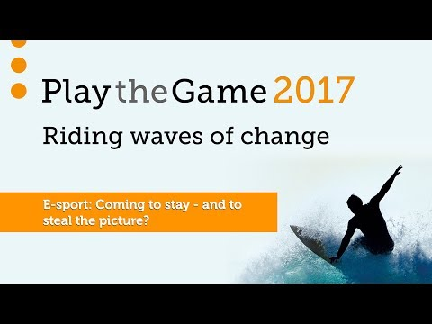 Play the Game 2017 - E-sport: Coming to stay - and to steal the picture?