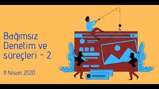 Bağımsız Denetim ve Süreçleri #2. online eğitim   11 Nisan 2020