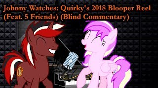 Johnny Watches Quirky39;s 2018 Blooper Reel (Feat 5 Friends) (Blind Commentary)