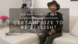Do You Have To Be A Certain Size To Be Fashionable?