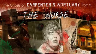 """The Ghosts of Carpenter's Mortuary part 6:  """"The Nurse"""""""
