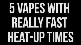 5 Vaporizers with Really Fast Heat Up Times Mp3