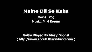 Maine Dil Se Kaha -- Guitar Instrumental By Vinay Dobhal