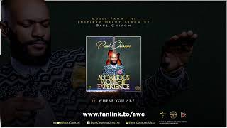 Paul Chisom - Where You Are (Audacious Worship Experience)