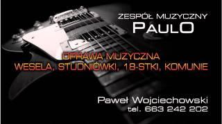 **Paweł Wojciechowski Zespół Muzyczny PAULO- DO SZCZĘŚCIA NIEWIELE 2014**