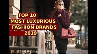Top 10 MOST Luxurious Fashion Brands 2019