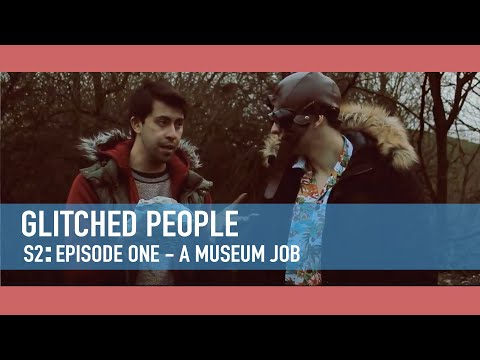 Glitched People - S2 E1: A Museum Job
