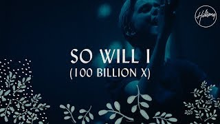 Video So Will I (100 Billion X) - Hillsong Worship download MP3, 3GP, MP4, WEBM, AVI, FLV Juli 2018