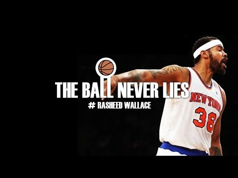 THE BALL NEVER LIES #1 - RASHEED WALLACE