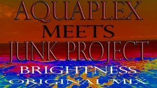 Aquaplex meets Junk Project - Brightness (Original Mix)