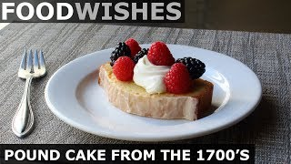 Pound Cake from the 1700's - Food Wishes