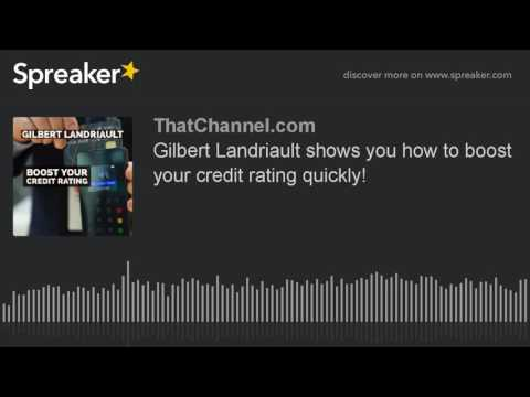 Gilbert Landriault shows you how to boost your credit rating quickly!