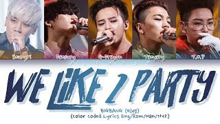 BIGBANG (빅뱅) - We Like 2 Party (Color Coded Lyrics Eng/Rom/H…