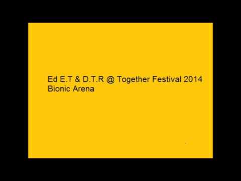 Ed E T & D T R @ Together Festival 2014 Bionic Arena