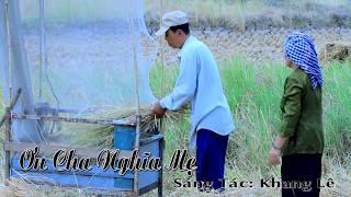 Ơn Nghĩa Cha Mẹ - Khang Lê ft Phương Lan [Official]