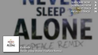 Kaskade Never Sleep Alone Topface Remix