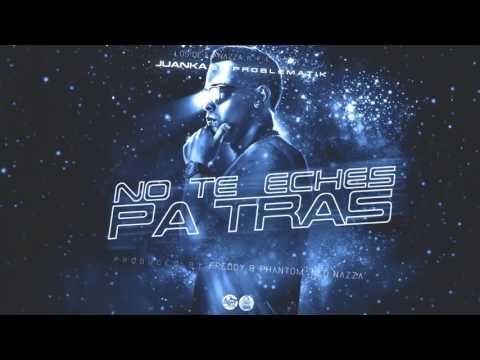 Juanka El Problematik - No Te Heches Pa Tras [Visual]