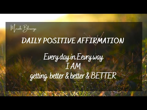 Daily Positive Affirmation – Every Day in Every Way I Am Getting Better & Better. (Listen Daily!)