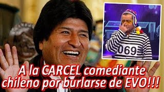 A la CARCEL comediante CHILENO por burlarse de EVO