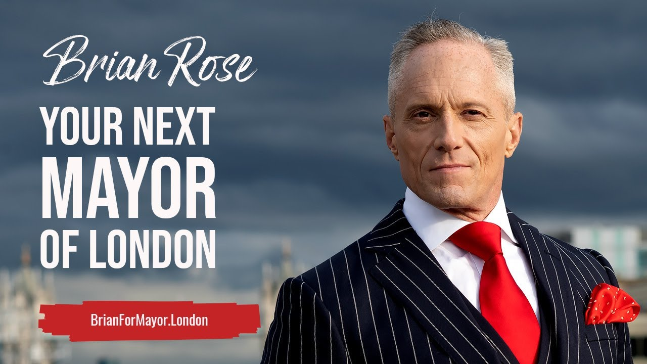 MY PLANS TO BECOME YOUR NEXT MAYOR OF LONDON - Learn More at BrianForMayor.London