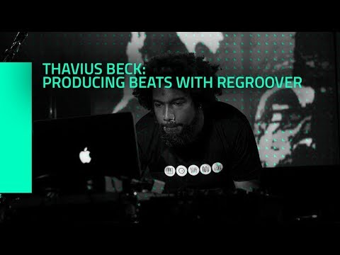 Thavius Beck: Producing Beats with Regroover in Ableton Live