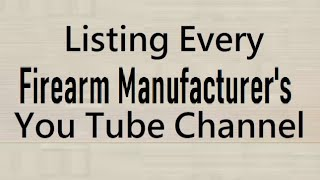 Every Gun Manufacturers YouTube Channel Listed in the Description of this video LIVE