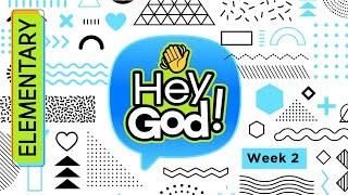 HEY GOD Elementary Week 2