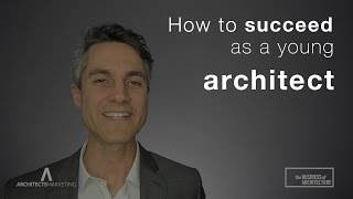 How To Succeed As a Young Architect