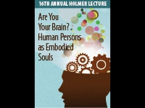 "C. Stephen Evans, ""Are You Your Brain? Human Persons as Embodied Souls"""