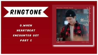 [RINGTONE] O.WHEN - HEARTBEAT (ENCOUNTER OST) PART.5 | DOWNLOAD