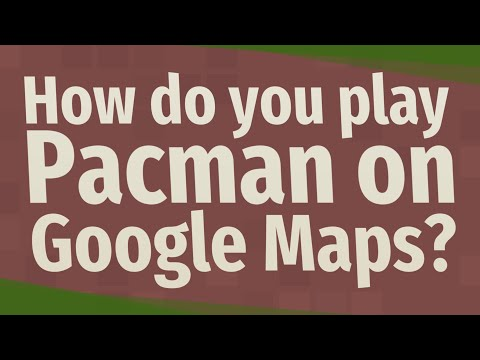 How Do You Play Pacman On Google Maps?