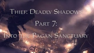 Thief: Deadly Shadows -07- Into the Pagan Sanctuary