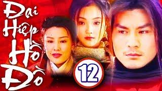 Đại Hiệp Hồ Đồ - Tập 12   Phim Kiếm Hiệp Trung Quốc Mới Nhất 2018   Phim Bộ Hay Nhất 2018