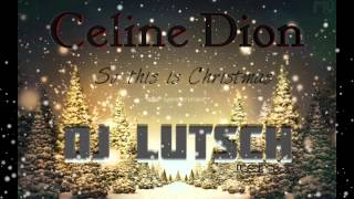 Celine Dion - So this is Christmas(DJLutsch Remix)