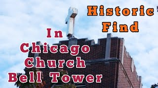 Historic Discovery Found in Chicago Church Bell Tower!
