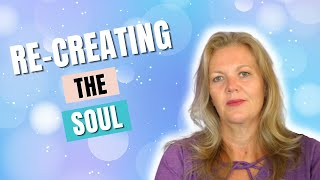 Channel for the Soul - Re-creating the Soul