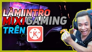 Cách Làm Intro Giống MixiGaming || How To Create An Introduction Like MixiGaming !!