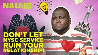 Top 5 Ways Not To Let NYSC Service Ruin Your Relationship | Legit TV